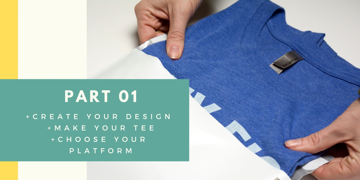Part 01, Create your design, make your tee, choose your platform